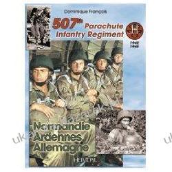 507th Parachute Infantry Regiment: Normandy, Ardennes, Germany: A Forgotten Regiment Dominique Francois Pozostałe