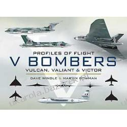 Profiles of Flight Series: V Bombers: Vulcan, Valiant and Victor Dave Windle; Martin Bowman Pozostałe albumy i poradniki
