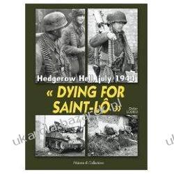 Dying for Saint-Lo: Hedgerow Hell, July 1944 Didier Lodieu Kalendarze ścienne