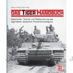 Das Tiger-Handbuch: Geschichte, Technik und Restaurierung des legendären deutschen Panzerkampfwagens Pozostałe
