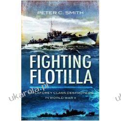 Fighting Flotilla: RN Laforey Class Destroyers in World War II Peter C. Smith Pozostałe
