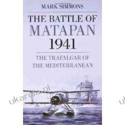 The Battle of Matapan 1941: The Trafalgar of the Mediterranean Mark Simmons Pozostałe