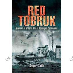 Red Tobruk: Memoirs of a World War II Destroyer Commander Frank Gregory-Smith  Pozostałe