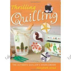 Thrilling Quilling: The Ultimate Quiller's Sourcebook Elizabeth Moad  Kalendarze ścienne