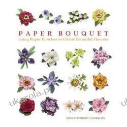 Paper Bouquet: Using Paper Punches to Create Beautiful Flowers Kalendarze ścienne