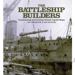 The Battleship Builders: Constructing and Arming British Capital Ships Pozostałe
