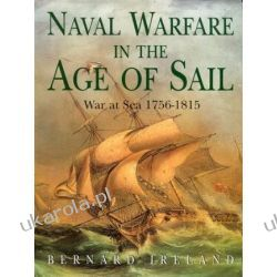 Naval Warfare in the Age of Sail War at Sea 1756-1815 Bernard Ireland  Historia żeglarstwa