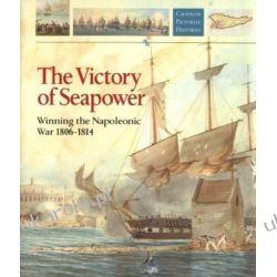 The Victory of Seapower, 1806-14 (Chatham Pictorial Histories) Historia żeglarstwa