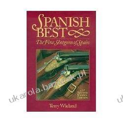 Spanish Best The Fine Shotguns of Spain Terry Wieland; Michael McIntosh Zagraniczne