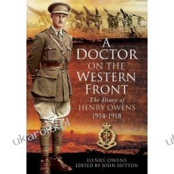 A Doctor on the Western Front: The Diary of Henry Owens 1914-1918  Wiek XIX do 1918