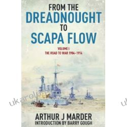From the Dreadnought to Scapa Flow: Volume I: The Road to War 1904-1914 Czasy nowożytne