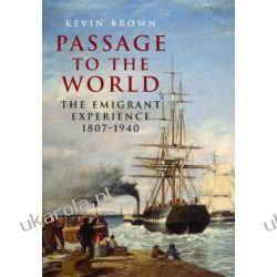 Passage to the World: The Emigrant Experience 1807-1939 Szkutnictwo