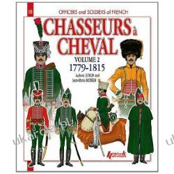Chasseurs à Cheval Volume 2: 1779-1815 (Officers and Soldiers Of...)  Pozostałe