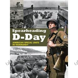Spearheading D-Day: American Special Units in Normandy Pozostałe