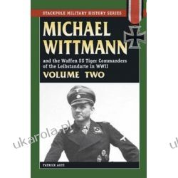 Michael Wittmann and the Waffen SS Tiger Commanders of the Leibstandarte in WWII: v. 2 (Stackpole Military History) Pozostałe