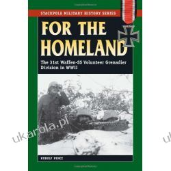 For the Homeland: The 31st Waffen-SS Volunteer Grenadier Division in WWII (Stackpole Military History)