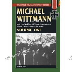 Michael Wittmann and the Waffen SS Tiger Commanders of the Leibstandarte in WWII: v. 1 (Stackpole Military History) Pozostałe