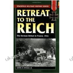 Retreat to the Reich: The German Defeat in France, 1944 (Stackpole Military History) Naukowe i popularnonaukowe