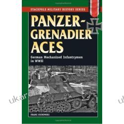 Panzergrenadier Aces: German Mechanized Infantrymen in World War II (Stackpole Military History)  Historyczne