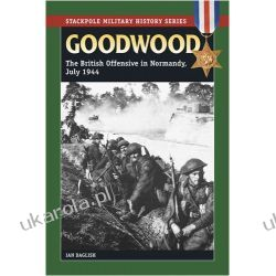 Goodwood: The British Offensive in Normandy, July 1944 (Stackpole Military History) Kalendarze ścienne