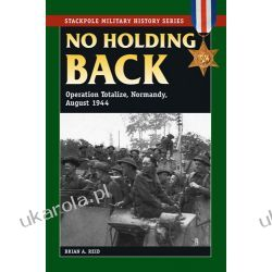 No Holding Back: Operation Totalize, Normandy, August 1944 (Smhs) (Stackpole Military History) Kalendarze ścienne