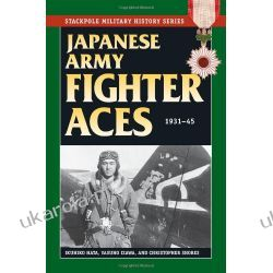 Japanese Army Fighter Aces 1931-45 (Stackpole Military History) Zagraniczne