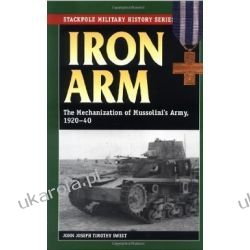 Iron Arm: The Mechanization of Mussolini's Army, 1920-1940 (Stackpole Military History) Historyczne