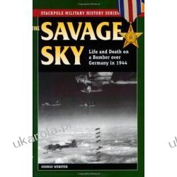 The Savage Sky: Life and Death in a Bomber Over Germany in 1944 (Stackpole Military History) Kalendarze ścienne