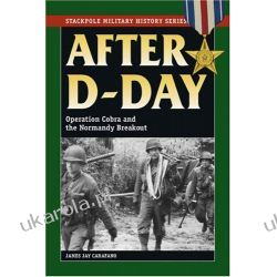 After D-Day: Operation Cobra and the Normandy Breakout (Stackpole Military History) Pozostałe