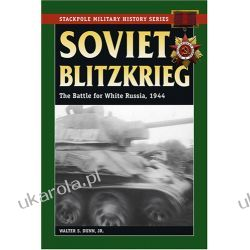 Soviet Blitzkrieg: The Battle for White Russia, 1944 (Stackpole Military History) Pozostałe