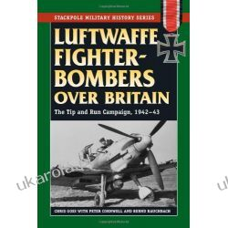 Luftwaffe Fighter-Bombers Over Britain: The Tip and Run Campaign, 1942-43 (Stackpole Military History) Kalendarze ścienne