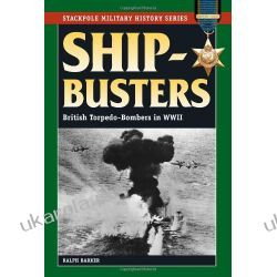 Ship-Busters: British Torpedo-Bombers in WWII (Stackpole Military History)