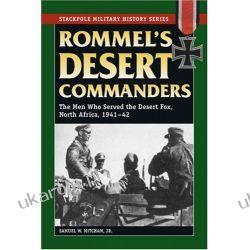 Rommel's Desert Commanders: The Men Who Served the Desert Fox, North Africa, 1941-42 (Stackpole Military History)