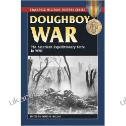 Doughboy War: The American Expeditionary Force in World War I (Stackpole Military History)