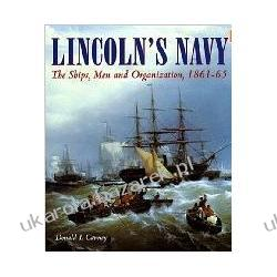 Lincoln's Navy: The Ships, Man and Organization, 1861-65 Donald L. Canney; Don L. Canney