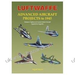 Luftwaffe Advanced Aircraft Projects to 1945 Vol 2 Fighters & Ground-Attack Aircraft Lippisch to Zeppelin Marynarka Wojenna