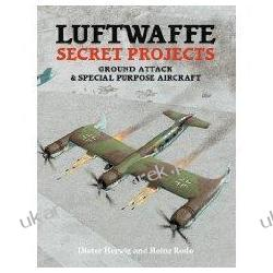 Luftwaffe Secret Projects: Ground Attack & Special Purpose Aircraft Dieter Herwig; Heinz Rode Kalendarze ścienne