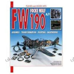 Focke Wulf FW 190A/F: Assembly, Transformation, Painting, Weathering Pedro Andrada; Aurelio Gimeno; Alfonso Velasco Martin Historia żeglarstwa