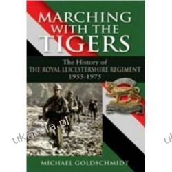 Marching with the Tigers: The History of the Royal Leicestershire Regiment 1955-1975  Pozostałe