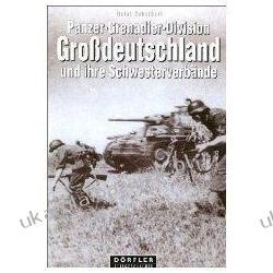 Panzer-Grenadier Division Großdeutschland und ihre Schwesterverbände Panzer-Korps Großdeutschland