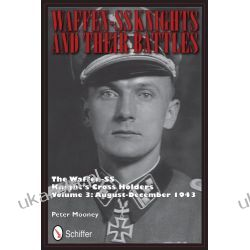 Waffen-SS Knights and Their Battles: August - December 1943 Volume 3: The Waffen-SS Knight's Cross Holders Lotnictwo