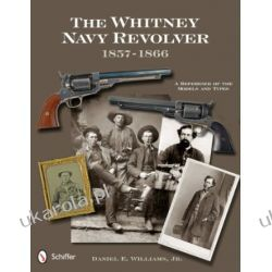 The Whitney Navy Revolver: A Reference of the Models and Types, 1857-1866