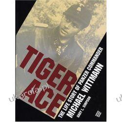 Tiger Ace: Life Story of Panzer Commander Michael Wittmann Pozostałe