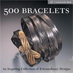 500 Bracelets: An Inspiring Collection of Extraordinary Designs (500 Series) Pozostałe