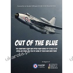 Out of the Blue: The Sometimes Scary and Often Funny World of Flying in the Royal Air Force, as Told by Some of Those Who Were There Pozostałe