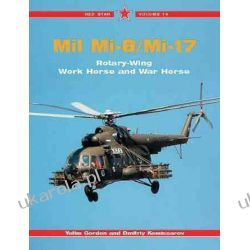 Mil Mi-8 / Mi-17 Rotary-Wing Workhorse and Warhorse (Red Star) Yefim Gordon Samochody
