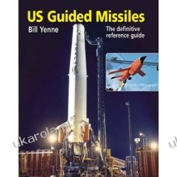 U.S. Guided Missiles: An Illustrated History from the Cold War to the Present  II wojna światowa