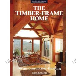 The Timber-frame Home: Design, Construction and Finishing Zagraniczne