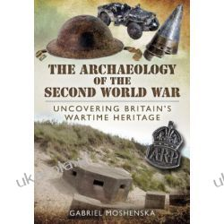The Archaeology of the Second World War: Uncovering Britain's Wartime Heritage Fortyfikacje