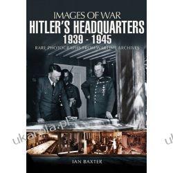 Hitler's Headquarters 1939 -1945 (Images of War)  Kalendarze ścienne